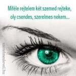 Miféle rejtelem két szemed rejteke, oly csendes, szerelmes nekem...