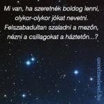 Mi van, ha szeretnék boldog lenni, olykor-olykor jókat nevetni. Felszabadultan szaladni a mezőn, nézni a csillagokat    a háztetőn...?