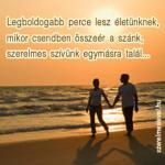 Legboldogabb perce lesz életünknek, mikor csendben összeér a szánk, szerelmes szívünk egymásra talál...
