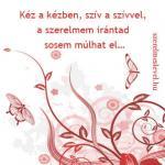 K�z a k�zben, sz�v a sz�vvel, a szerelmem ir�ntad sosem m�lhat el…