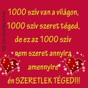 1000 szív van a világon, 1000 szív szeret téged, de ez az 1000 szív nem szeret annyira amennyire én szeretlek téged!!!