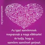 Az igazi szerelemnek megvannak a maga előérzetei és tudja, hogy a szerelem szerelmet gerjeszt.