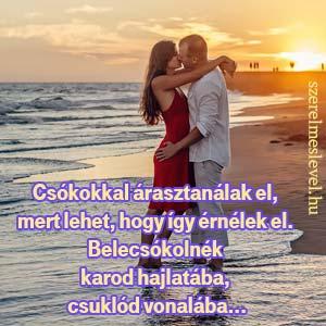 Csókokkal árasztanálak el, mert lehet, hogy így érnélek el. Belecsókolnék karod hajlatába, csuklód vonalába...