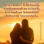 Szívemmel felfrissülj, csókommal nevetgélj, karomban karoddal hosszan szeressél...