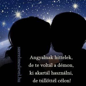 Angyalnak hittelek, de te voltál a démon, ki akartál használni, de túllőttél célon!