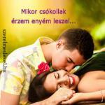 Mikor csókollak  érzem enyém leszel...