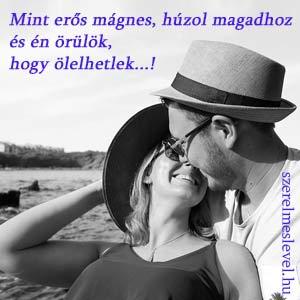 Mint erős mágnes, húzol magadhoz és én örülök, hogy ölelhetlek...!