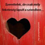 Szerettelek, de csak mély feketeség lapult a szívedben...