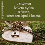 Zárkózott lelkem nyílna szívesen, kezedben lapul a kulcsa...