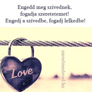 Engedd meg szívednek, fogadja szeretetemet! Engedj a szívedbe, fogadj lelkedbe!