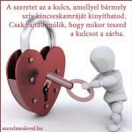 A szeretet az a kulcs, amellyel bármely szív kincseskamráját kinyithatod. Csak rajtad múlik, hogy mikor teszed a kulcsot a zárba