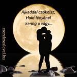 Ajkaddal csókolsz, Hold fényénél kering a vágy...