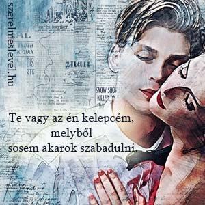 Te vagy az én kelepcém, melyből sosem akarok szabadulni.