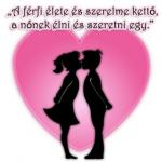 A férfi élete és szerelme kettő, a nőnek élni és szeretni egy