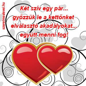Két szív egy pár... győzzük le a kettőnket elválasztó akadályokat... együtt menni fog!