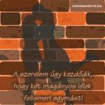 A szerelem úgy kezdődik, hogy két magányos lélek felismeri egymást!