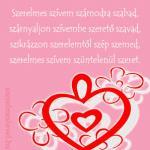Szerelmes szívem számodra szabad, szárnyaljon szívembe szerető szavad, szikrázzon szerelemtől szép szemed, szerelmes szívem szüntelenül szeret.